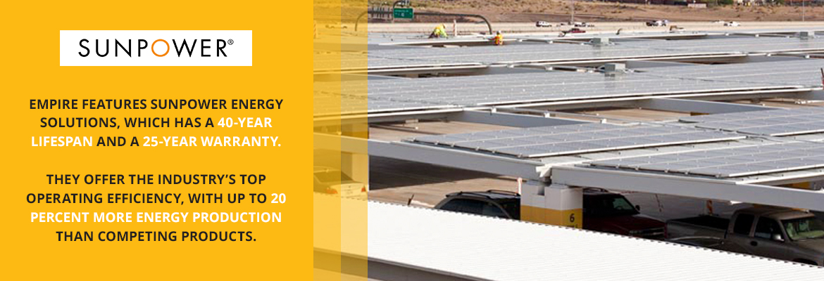 Empire features sunpower energy solutions which offers the industry's top operating efficiency.
